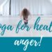 yoga for healing anger